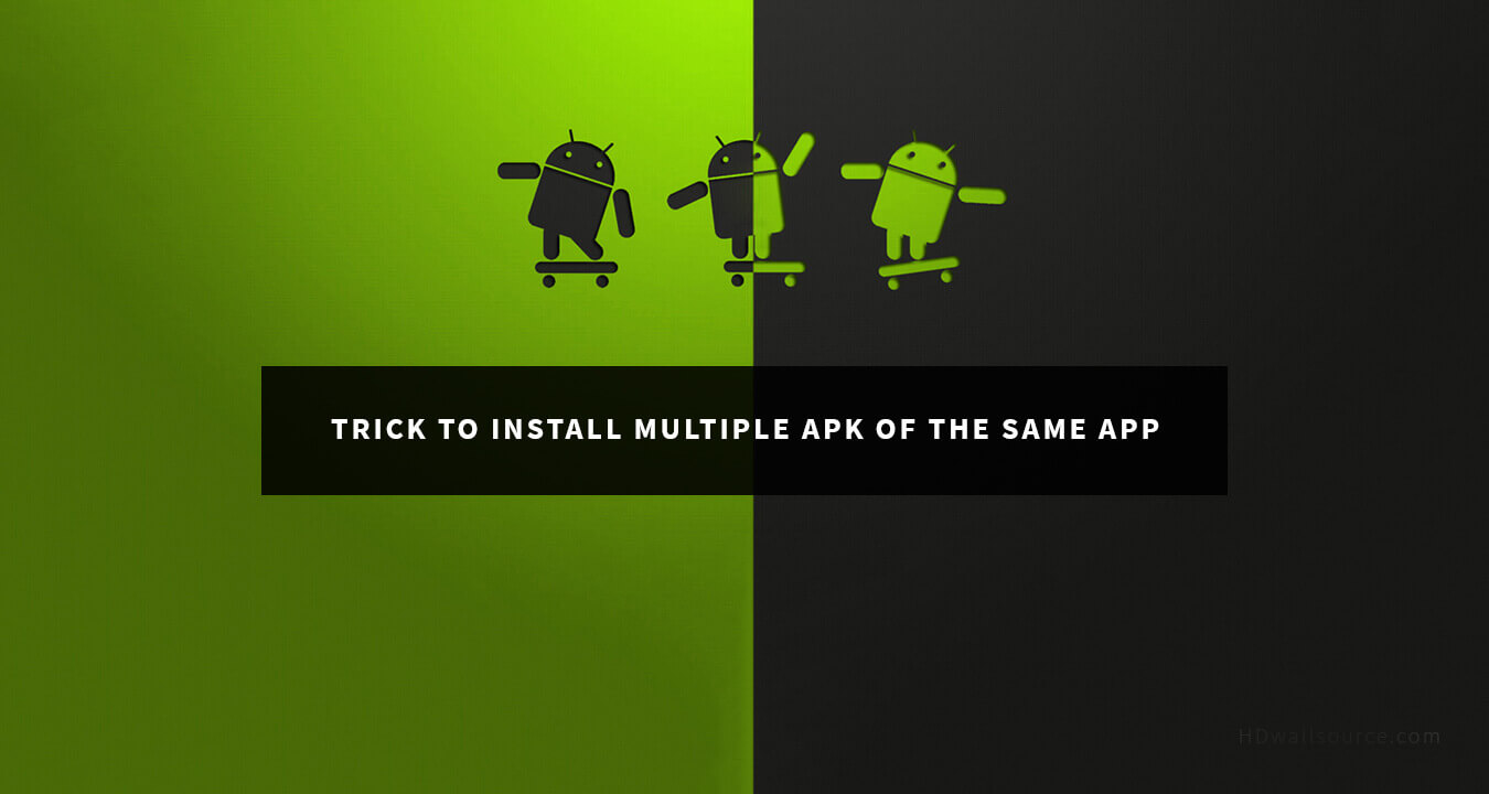 Break the rules: Installing multiple APK for the same app